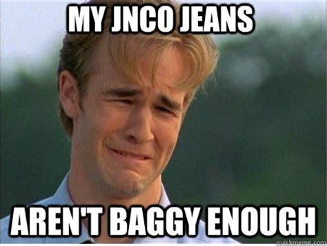Sagging Pants Meme - my jnco jeans aren t baggy enough 1990s problems quickmeme