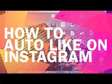 Auto Like Photo Instagram by How To Auto Like On Instagram Auto Like Instagram Photos