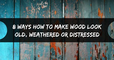 8 Ways To Make Like You by 8 Ways How To Make Wood Look Weathered Or Distressed
