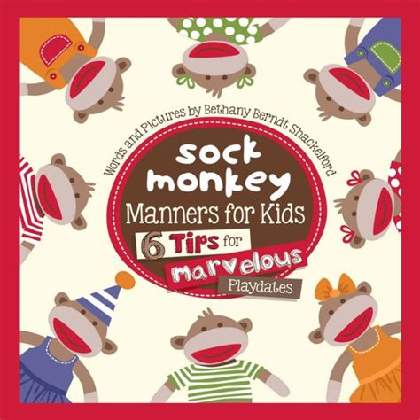 libro manners sock monkey manners for kids 6 tips for marvelous playdates by bethany shackelford hardcover