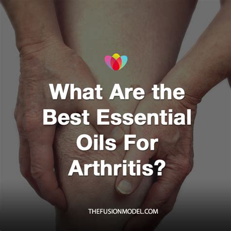 essential oils for arthritis what are the best essential oils for arthritis the fusion model