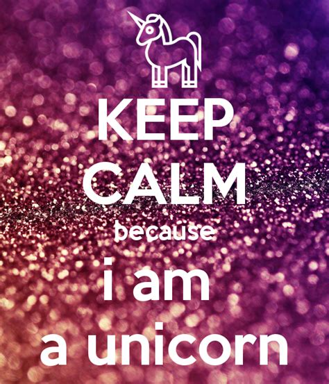 i am a keep calm because i am a unicorn poster fchy keep calm