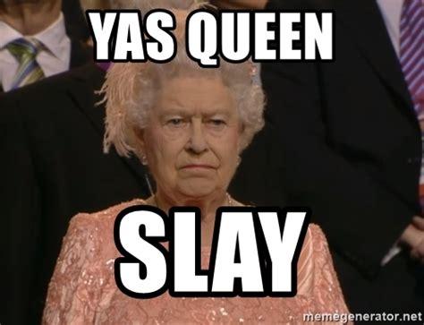 Queen Meme Generator - yas queen slay angry elizabeth queen meme generator