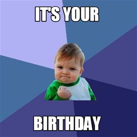 Memes For Birthdays - meme creator it s your birthday meme generator at
