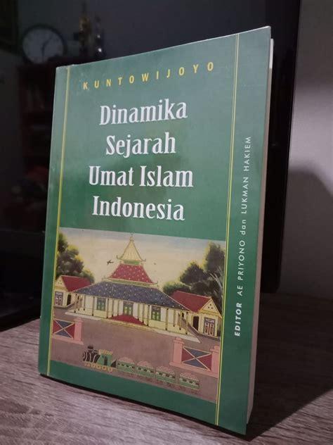 Dinamika Sejarah Umat Islam menjadi muslim menjadi orang indonesia yang baik dedi
