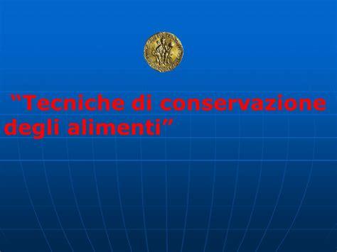 metodi conservazione alimenti tecniche di conservazione degli alimenti ppt scaricare