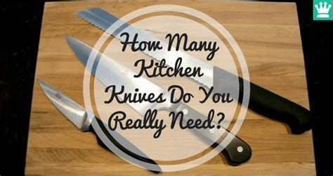 what kitchen knives do i need how many kitchen knives do you really need kitchen