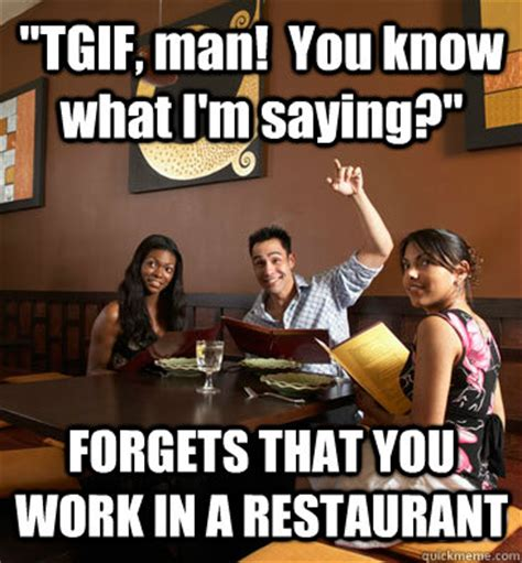 quot tgif man you know what i m saying quot forgets that you