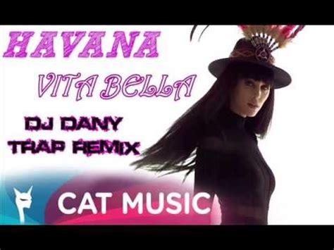 download music havana vita bella mp3 havana vita bella dj dany trap remix youtube