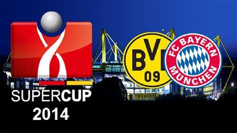 supercup 2014 wann dfl supercup 2014 borussia dortmund vs fc bayern m 252 nchen