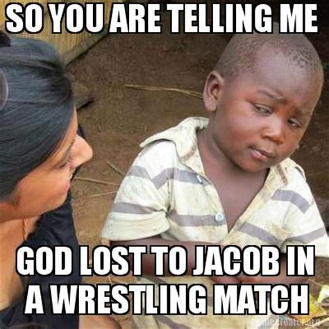 Jacob Meme - meme creator so you are telling me god lost to jacob in