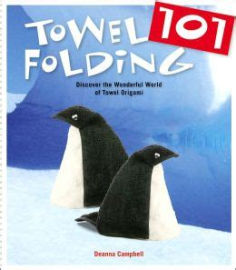 Towel Origami Book - towel folding 101 discover the wonderful world of towel