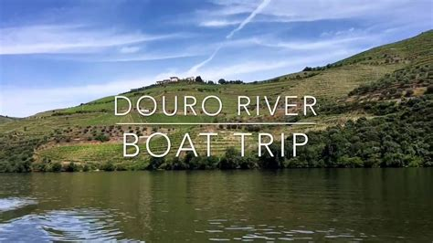 boat trip up the douro river douro river boat trip youtube