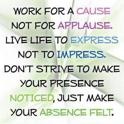 8 To Impress Your by Quot Work For A Cause Not For Applause Live To Express
