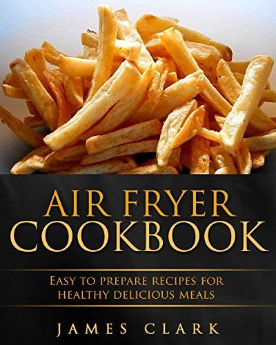 50 delectable recipes for the air fryer better and keeping the flavor less grease and books air fryer cookbook easy to prepare recipes for healthy