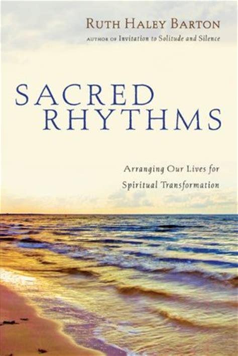 sacred rhythms arranging our lives for spiritual transformation by ruth barton reviews
