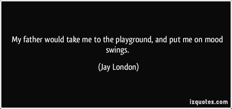 swing quotes playground my would take me to the playground and put me on