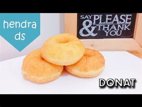 youtube membuat donat donat cara membuat donat mudah resep donat empuk youtube