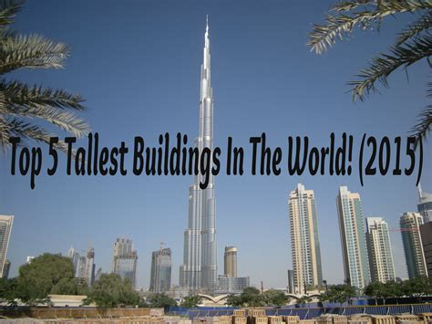 in the world 2015 top 5 tallest buildings in the world 2015