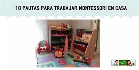 10 pautas como trabajar con el m 233 todo montessori en casa