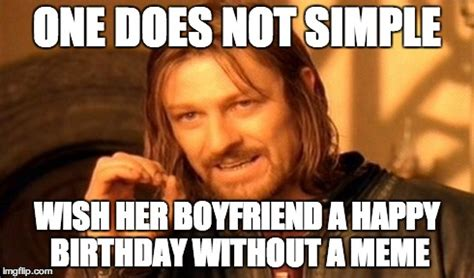 birthday memes for boyfriend one does not simply meme imgflip