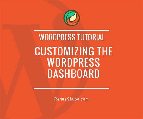 tutorial wordpress dashboard tutorial customizing the wordpress dashboard renee shupe