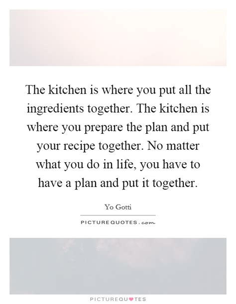 Yo Gotti Cooking In The Kitchen by The Kitchen Is Where You Put All The Ingredients Together