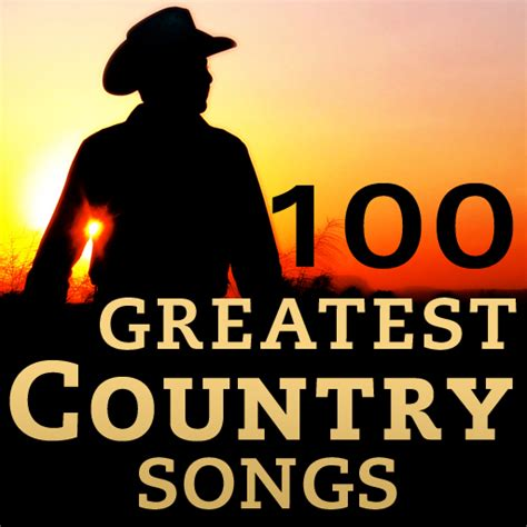 country music greatest hits all time top 100 country love songs images frompo