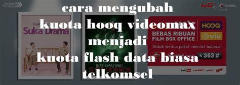cara mengubah kuota youthmax menjadi kuota biasa cara mengubah kuota hooq videomax menjadi kuota flash data