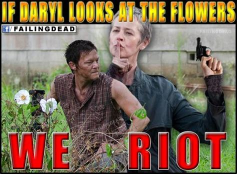 If Daryl Dies We Riot Meme - if daryl looks at the flowers we riot thewalkingdead
