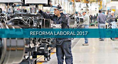 reforma laboral 2016 reforma laboral 2017 blog loftonblog lofton