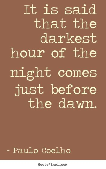 darkest hour of the night paulo coelho image quotes it is said that the darkest