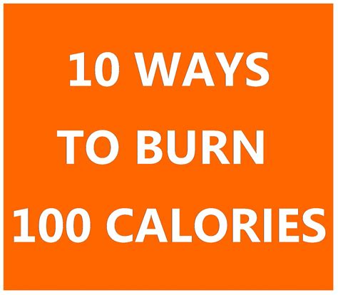 10 Ways To Burn More Calories During The Day by 10 Ways To Burn 100 Calories