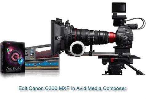 canon c300 workflow import canon c300 c300 ii mxf files to avid media