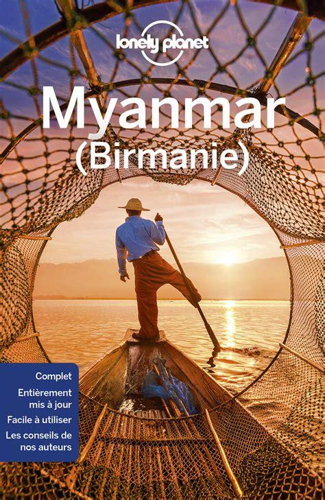 lonely planet myanmar 8408132210 myanmar guide de voyage birmanie lonely planet