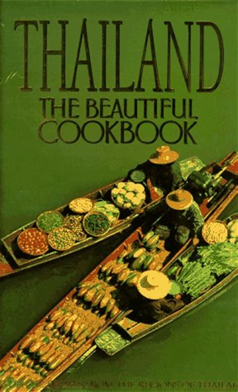 thailand the beautiful cookbook authentic recipes from the regions of thailand eat your books