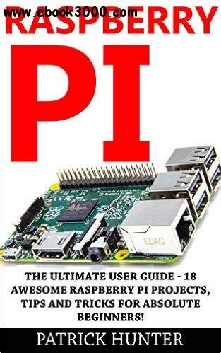 raspberry pi the complete guide to raspberry pi for beginners including projects tips tricks and programming books build your own linux system for raspberry pi embedded