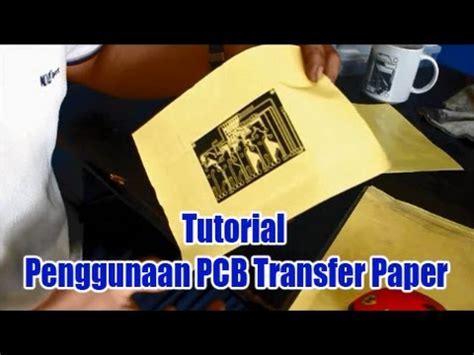 Kertas Transfer Pcb By Eka tutorial penggunaan pcb transfer paper