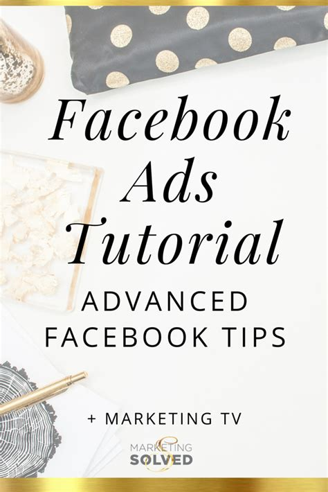 facebook ppc ads tutorial facebook ads tutorial advanced tips marketing tv