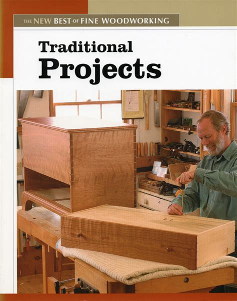 traditional woodworking projects traditional projects the new best of