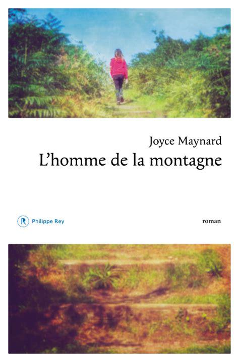 la fin de lhomme critique l homme de la montagne le regard tendre et lucide de joyce maynard sur l