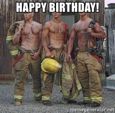 Happy Birthday Sexy Meme - happy birthday hot firefighter meme generator