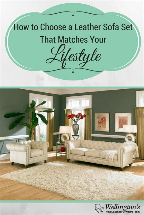 how to choose a sofa how to choose a leather sofa set that matches your lifestyle