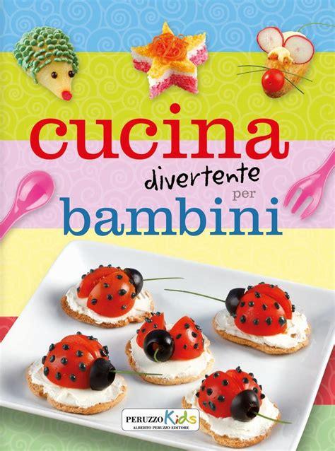 libri cucina bambini cucina divertente per bambini libro peruzzo ibs