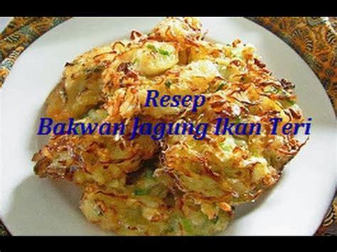 resep bakwan jagung ikan bilis ikan teri youtube