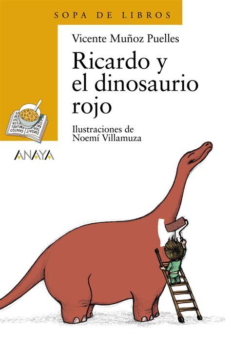 ricardo y el dinosaurio 8466725571 ricardo y el dinosaurio rojo anaya infantil y juvenil