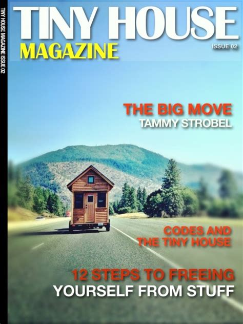 tiny house magazine the tiny house magazine by kent griswold