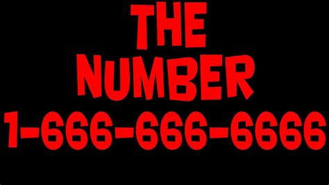 creepy phone numbers the number 1 666 666 6666 you will die if you call this number the is creepy 1