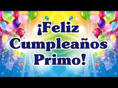 imagenes feliz cumpleaños primo querido feliz cumplea 241 os primo frases de cumplea 241 os para mi