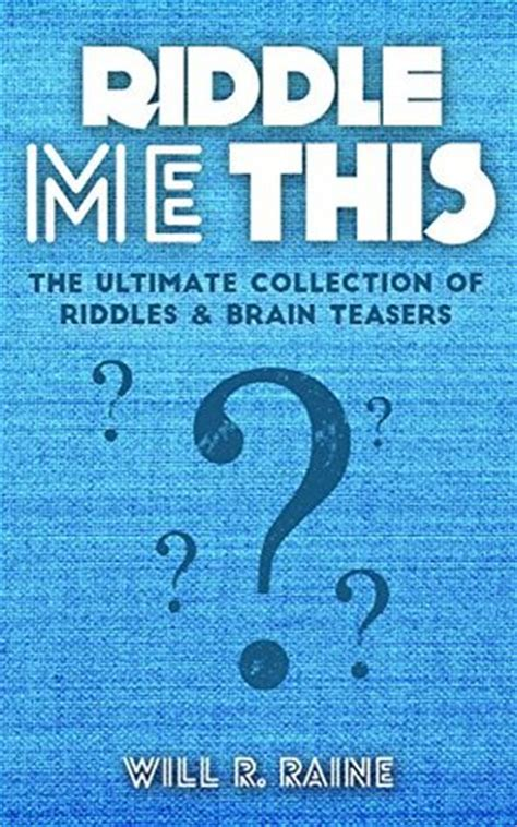 riddles for riddles and brain teasers books riddle me this the ultimate collection of riddles